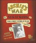 Archie's War, My Scrapbook of The First World War 1914-1918 by me Archie Albright Aged 10 years